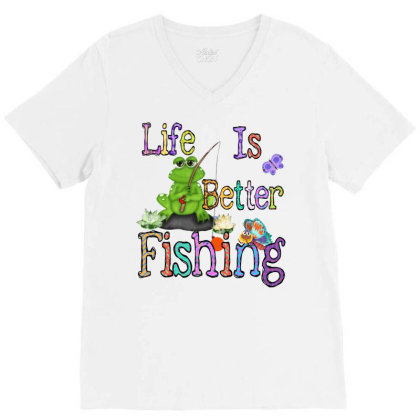 Life Is Better Fishing V-neck Tee Designed By Badaudesign