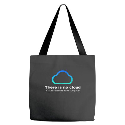 Tech Humor There Is No Cloud Tote Bags Designed By Mrt90