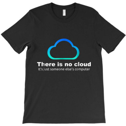 Tech Humor There Is No Cloud T-shirt Designed By Mrt90