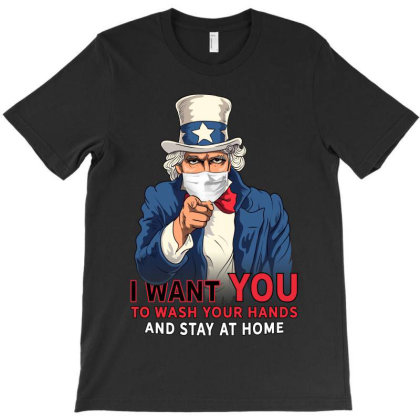 I Want You To Wash Your Hands And Stay At Home T-shirt Designed By Honeysuckle