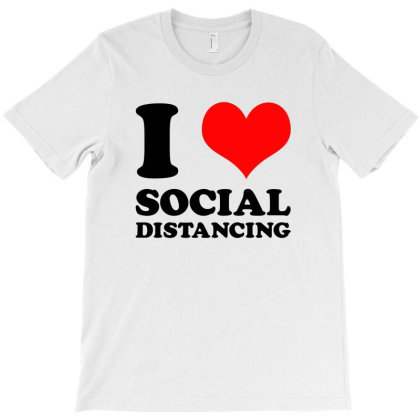 I Love Social Distancing T-shirt Designed By Honeysuckle