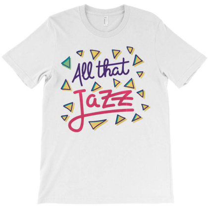 All That Jazz T-shirt Designed By Dirjaart