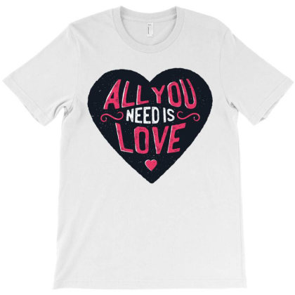 All You Need Love T-shirt Designed By Dirjaart