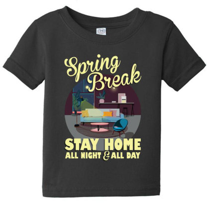 Spring Break Stay Home All Night All Day Baby Tee Designed By Gurkan