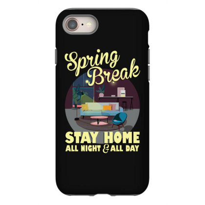 Spring Break Stay Home All Night All Day Iphone 8 Case Designed By Gurkan