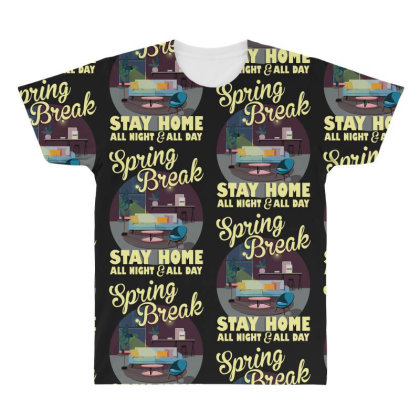 Spring Break Stay Home All Night All Day All Over Men's T-shirt Designed By Gurkan