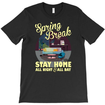 Spring Break Stay Home All Night All Day T-shirt Designed By Gurkan