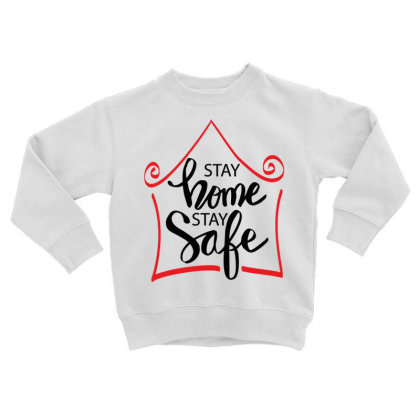 Stay Home Stay Safe For Light Toddler Sweatshirt Designed By Gurkan