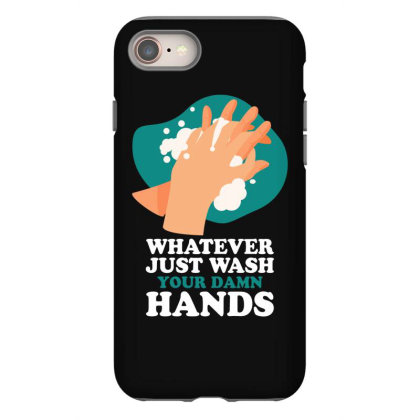 Whanever Just Wash Your Damn Hands For Dark Iphone 8 Case Designed By Gurkan