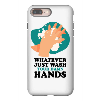 Whanever Just Wash Your Damn Hands For Light Iphone 8 Plus Case Designed By Gurkan