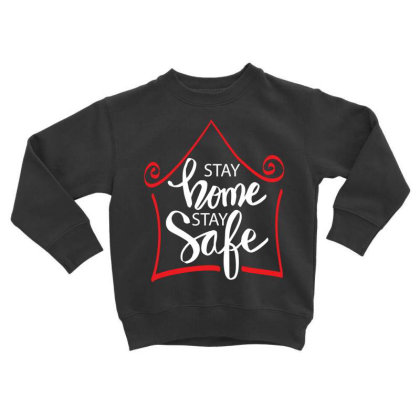 Stay Home Stay Safe For Dark Toddler Sweatshirt Designed By Gurkan
