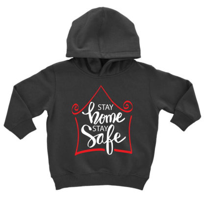 Stay Home Stay Safe For Dark Toddler Hoodie Designed By Gurkan