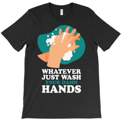 Whanever Just Wash Your Damn Hands For Dark T-shirt Designed By Gurkan