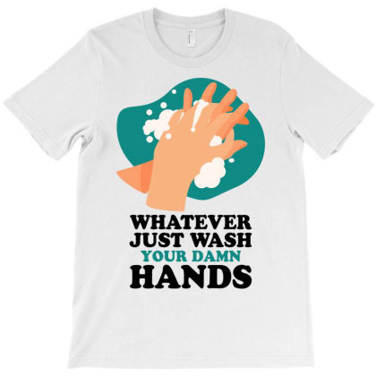 Whanever Just Wash Your Damn Hands For Light T-shirt Designed By Gurkan
