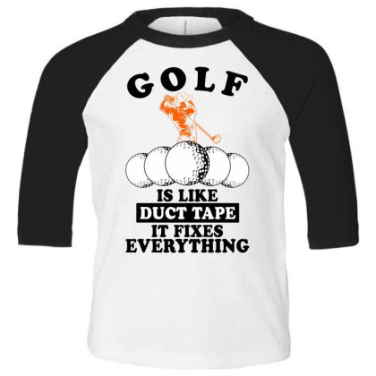 Golf Is Like Duct Tape It Fixes Everything For Light Toddler 3/4 Sleeve Tee Designed By Gurkan