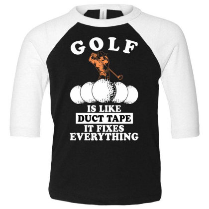 Golf Is Like Duct Tape It Fixes Everything For Dark Toddler 3/4 Sleeve Tee Designed By Gurkan