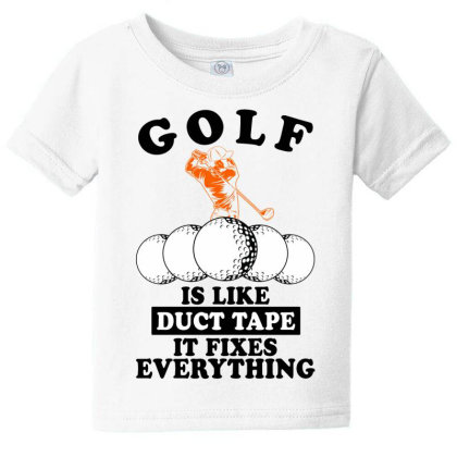 Golf Is Like Duct Tape It Fixes Everything For Light Baby Tee Designed By Gurkan