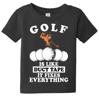 Golf Is Like Duct Tape It Fixes Everything For Dark Baby Tee Designed By Gurkan