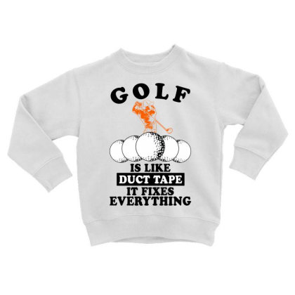 Golf Is Like Duct Tape It Fixes Everything For Light Toddler Sweatshirt Designed By Gurkan