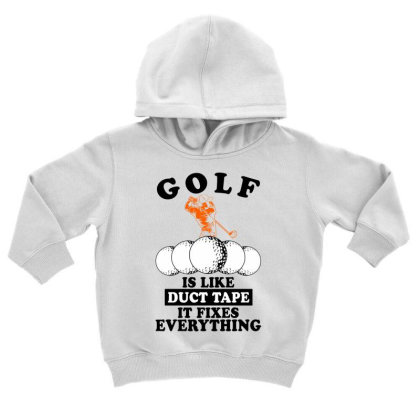 Golf Is Like Duct Tape It Fixes Everything For Light Toddler Hoodie Designed By Gurkan