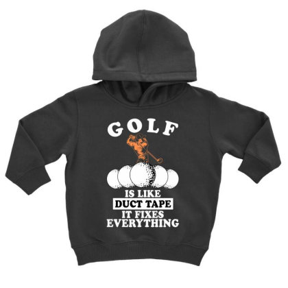 Golf Is Like Duct Tape It Fixes Everything For Dark Toddler Hoodie Designed By Gurkan