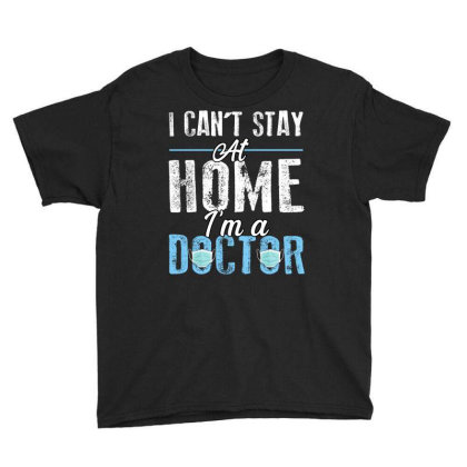 I Can't Stay At Home I'm A Doctor For Dark Youth Tee Designed By Sengul
