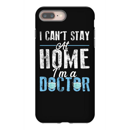 I Can't Stay At Home I'm A Doctor For Dark Iphone 8 Plus Case Designed By Sengul