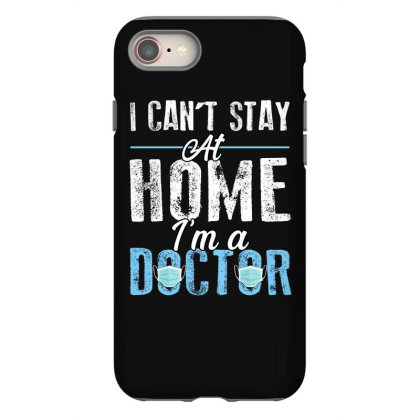 I Can't Stay At Home I'm A Doctor For Dark Iphone 8 Case Designed By Sengul