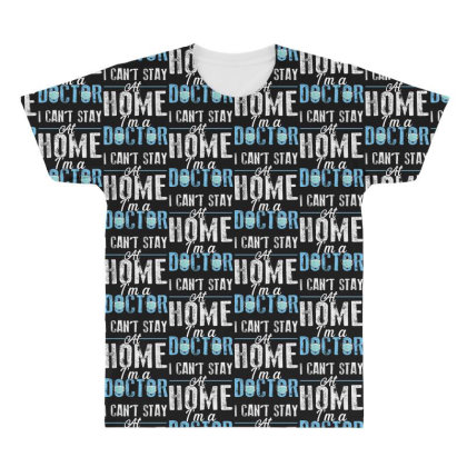 I Can't Stay At Home I'm A Doctor For Dark All Over Men's T-shirt Designed By Sengul