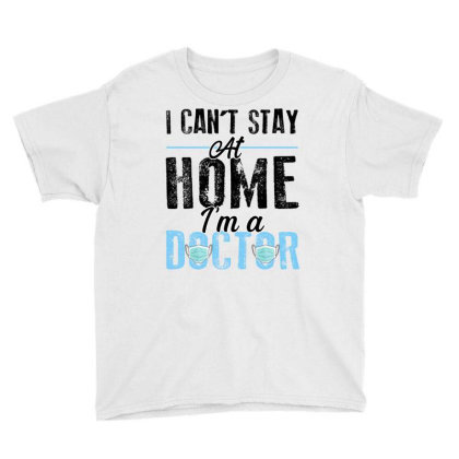 I Can't Stay At Home I'm A Doctor For Light Youth Tee Designed By Sengul