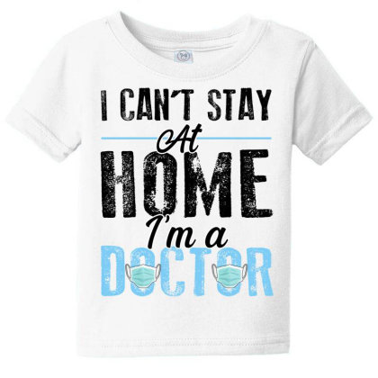 I Can't Stay At Home I'm A Doctor For Light Baby Tee Designed By Sengul
