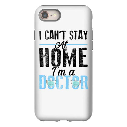 I Can't Stay At Home I'm A Doctor For Light Iphone 8 Case Designed By Sengul