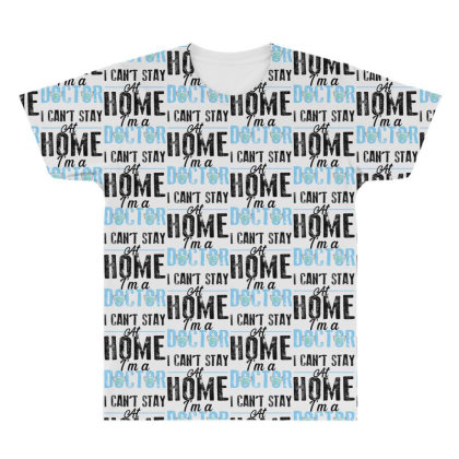 I Can't Stay At Home I'm A Doctor For Light All Over Men's T-shirt Designed By Sengul