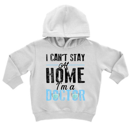 I Can't Stay At Home I'm A Doctor For Light Toddler Hoodie Designed By Sengul