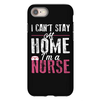 I Can't Stay At Home I'm A Nurse For Dark Iphone 8 Case Designed By Sengul