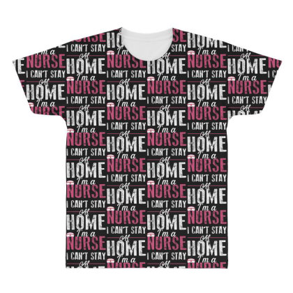 I Can't Stay At Home I'm A Nurse For Dark All Over Men's T-shirt Designed By Sengul