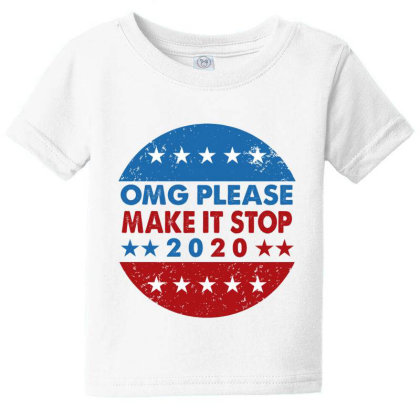 Omg Please Make It Stop 2020 Shirt Baby Tee Designed By Faical