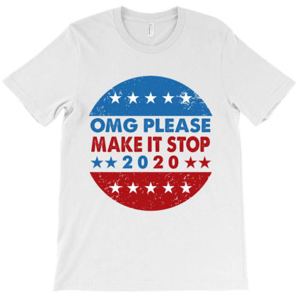 Omg Please Make It Stop 2020 Shirt T-shirt Designed By Faical