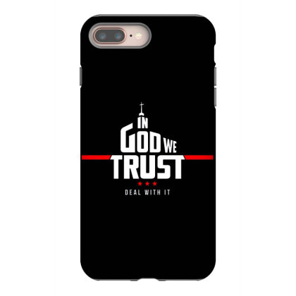 In God We Trust  Deal With It Iphone 8 Plus Case Designed By Starks
