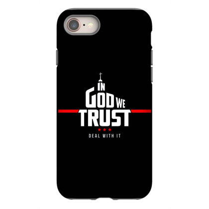 In God We Trust  Deal With It Iphone 8 Case Designed By Starks