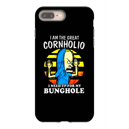I Am The Great Cornholio I Need Tp For My Bunghole Iphone 8 Plus Case Designed By Starks