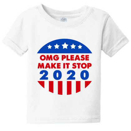 Omg Please Make It Stop 2020 Baby Tee Designed By Faical