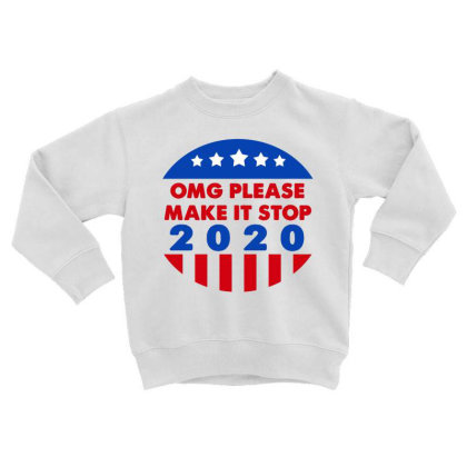 Omg Please Make It Stop 2020 Toddler Sweatshirt Designed By Faical