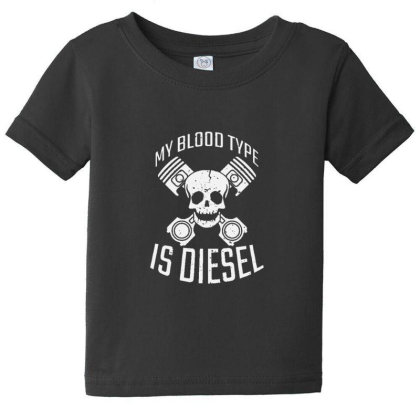 My Blood Type Is Diesel Baby Tee Designed By Sr88