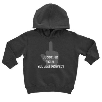 Judge Me Toddler Hoodie Designed By Charisma