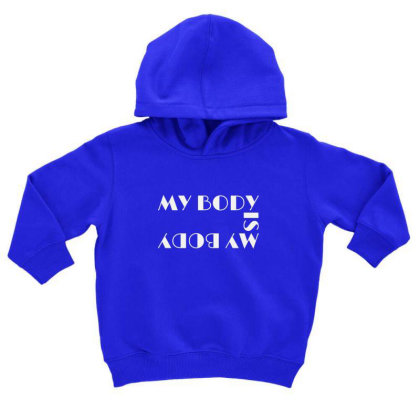 My Body Is My Body Toddler Hoodie Designed By Sr88