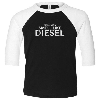 Real Men Smell Like Diesel Toddler 3/4 Sleeve Tee Designed By Sr88