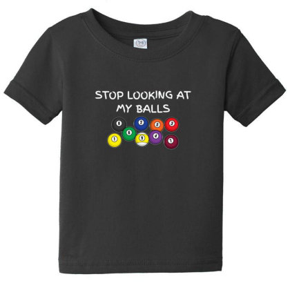 Stop Looking At My Balls For Billiard Pool Snooker Fanatic Baby Tee Designed By Sr88