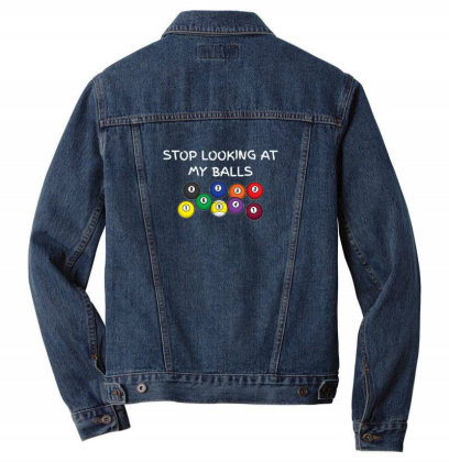 Stop Looking At My Balls For Billiard Pool Snooker Fanatic Men Denim Jacket Designed By Sr88