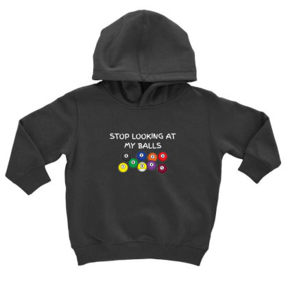 Stop Looking At My Balls For Billiard Pool Snooker Fanatic Toddler Hoodie Designed By Sr88